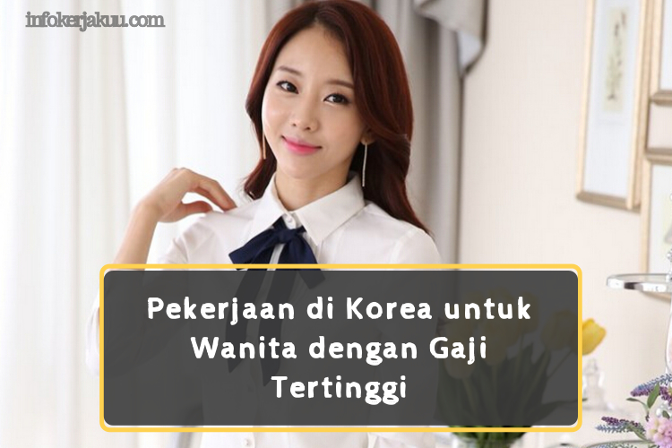 Pekerjaan Di Korea Untuk Wanita Dengan Gaji Tertinggi
