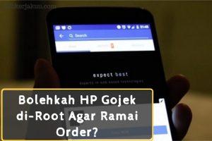 Bolehkah HP Gojek di-Root Agar Ramai Order