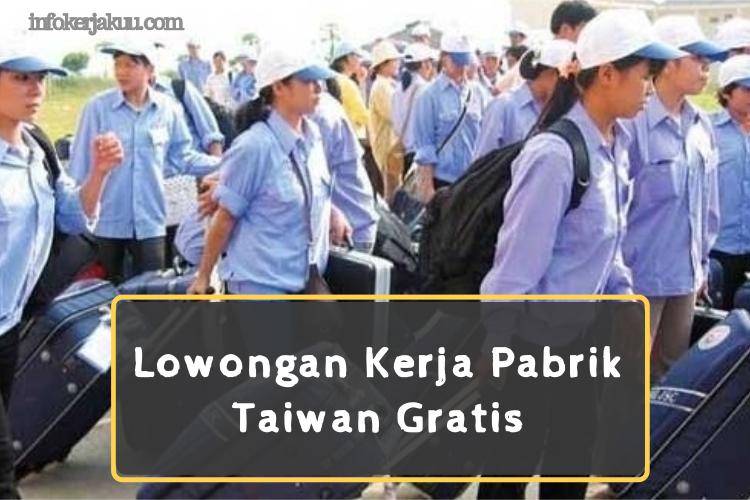 Info Lowongan Kerja Pabrik Taiwan Gratis Simak Caranya Tip Kerja