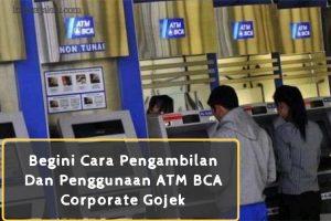 Cara Pengambilan Dan Penggunaan ATM BCA Corporate Gojek
