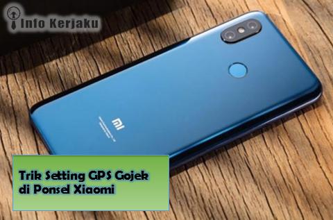 Trik Setting GPS Gojek di Ponsel Xiaomi