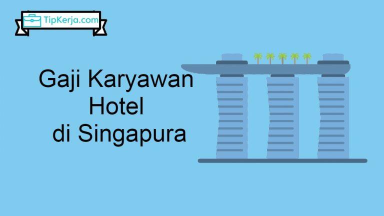 Gaji Karyawan Hotel di Singapura