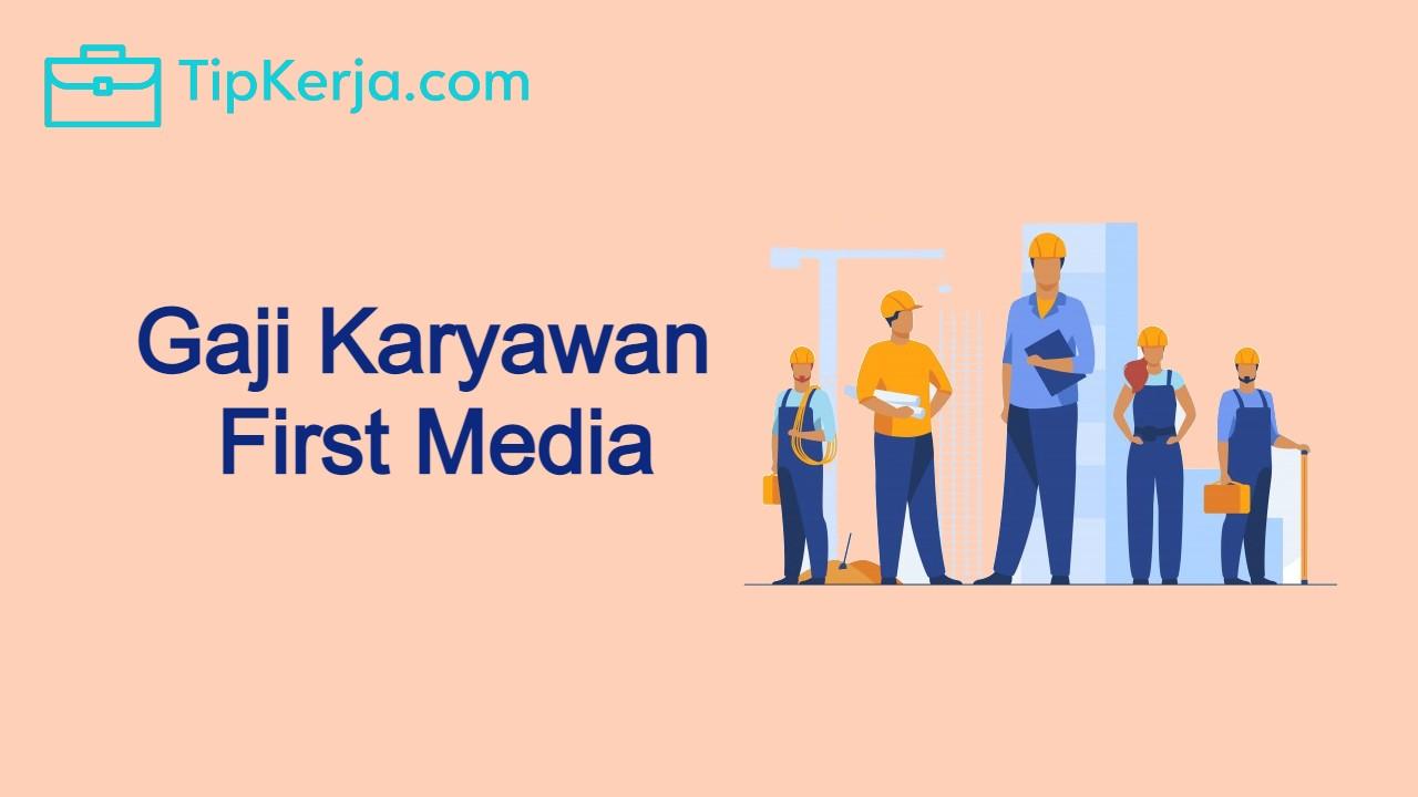 gaji karyawan first media