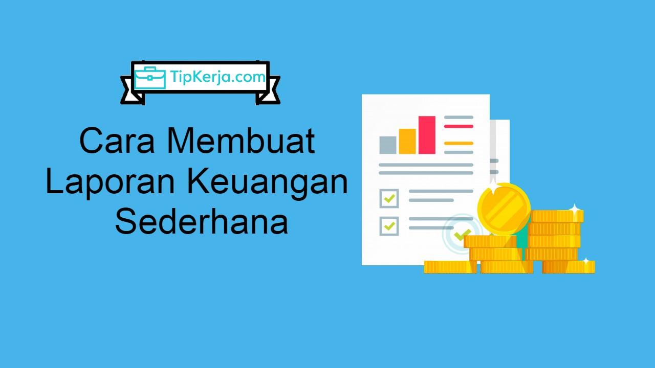 Begini Cara Membuat Laporan Keuangan Sederhana? - Tip Kerja