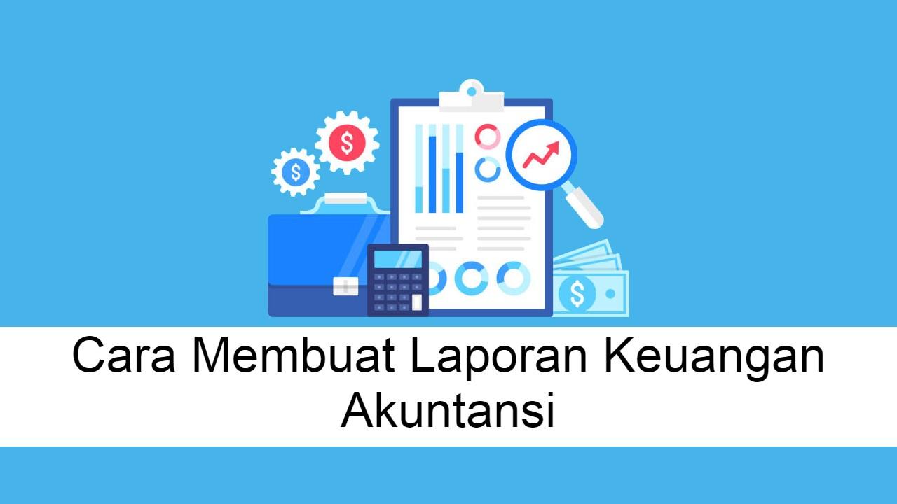 Membuat Laporan Keuangan Akuntansi