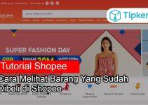 7 Cara Melihat Barang Yang Sudah Dibeli di Shopee
